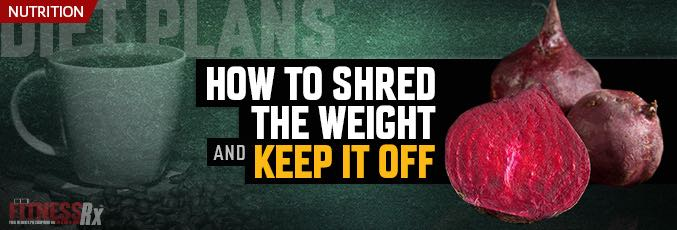 How to Shred the Weight and Keep it Off