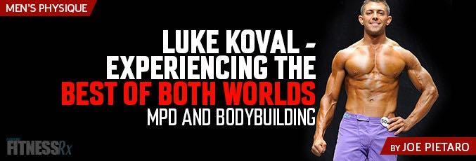 Luke Koval – Experiences the Best of Both World: MPD and Bodybuilding