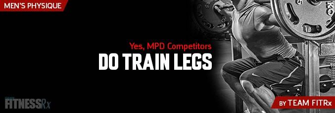 Yes, MPD Competitors DO Train Legs