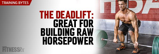 The Deadlift: A Great Exercise For Building Raw Horsepower