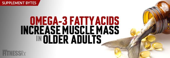 Omega-3 Fatty Acids Increase Muscle Mass in Older Adults