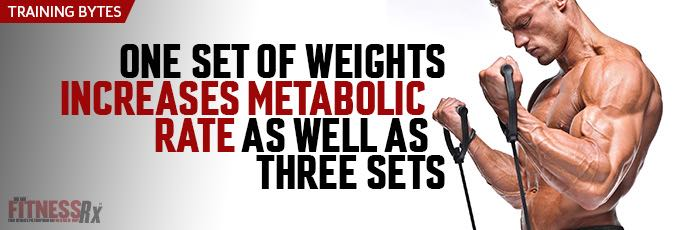 One Set Of Weights Increases Metabolic Rate As Well As Three Sets