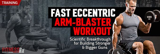 Fast Eccentric Arm-Blaster Workout