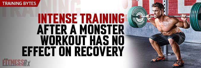 Intense Training After a Monster Workout Has No Effect on Recovery