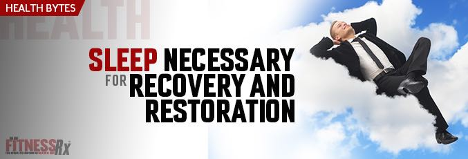 Sleep Necessary for Recovery and Restoration