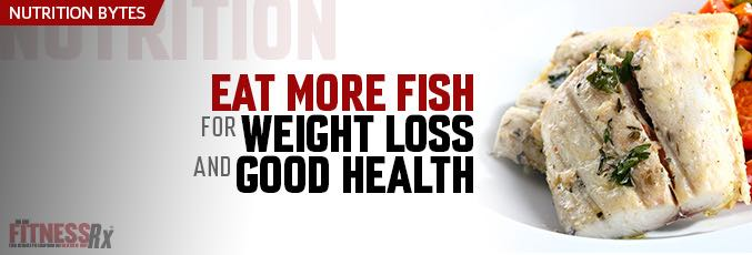 Eat more fish for weight loss and good health fitnessrx for Healthiest fish to eat for weight loss