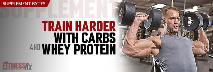 Train Harder With Carbs and Whey Protein