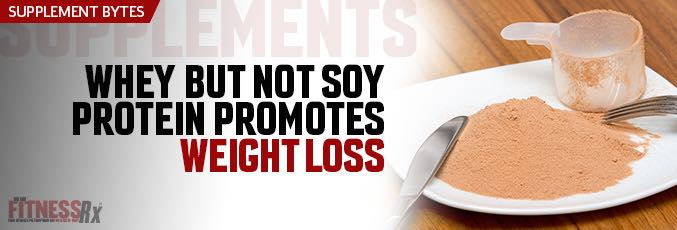 Whey But Not Soy Protein Promotes Weight Loss