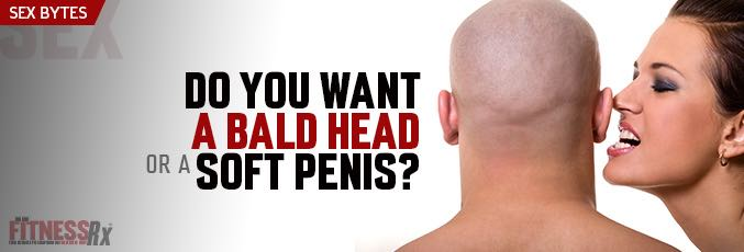 Do You Want a Bald Head or a Soft Penis?