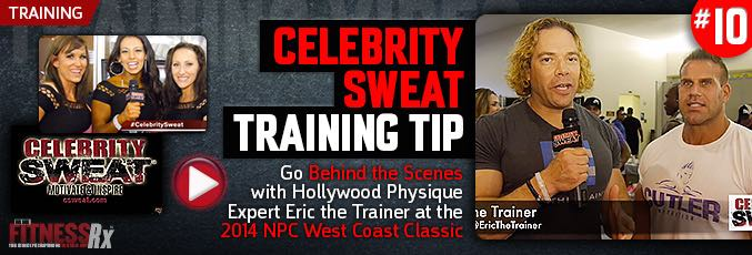 Celebrity Sweat Training Tip #10: Go Behind the Scenes with Hollywood Physique Expert Eric the Trainer at the 2014 NPC West Coast Classic