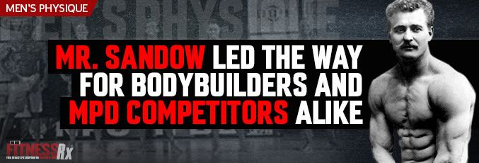 Mr. Sandow Led the Way For Bodybuilders & MPD Competitors Alike