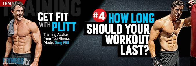 Get Fit With Plitt: How Long Your Workout Should Last