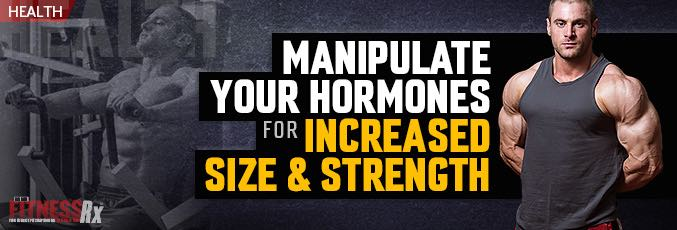 Manipulate Your Hormones, Increase Size & Strength
