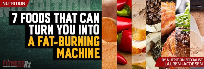 7 Foods That Can Turn You Into A Fat-Burning Machine