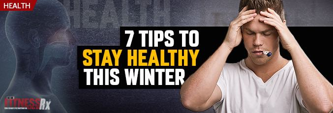 7 Tips To Stay Healthy This Winter