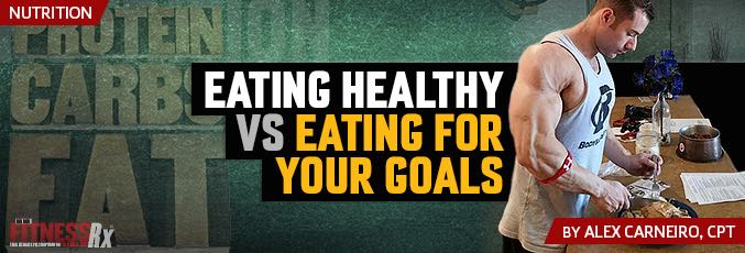 Eating Healthy vs Eating For Your Goals