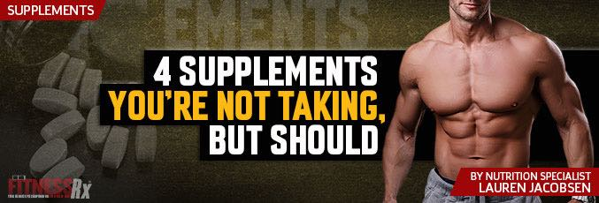 4 Supplements You're Not Taking, But Should