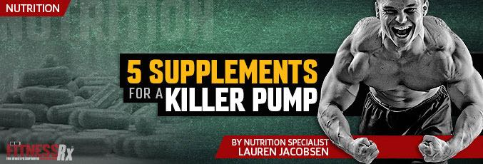 5 Supplements For A Killer Pump