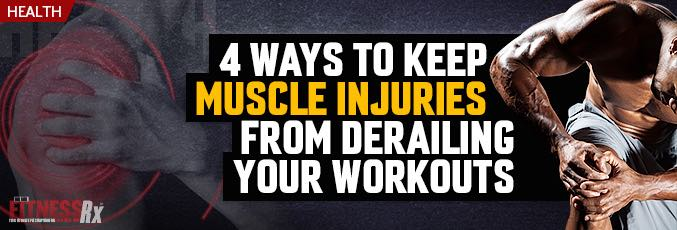 4 Ways to Keep Muscle Injuries From Derailing Your Workout