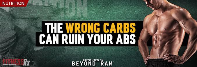 The Wrong Carbs Can Ruin Your Abs