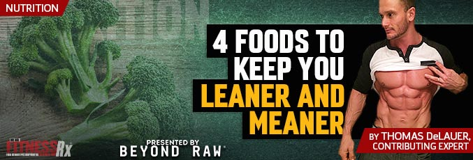 4 Foods To Keep You Leaner And Meaner