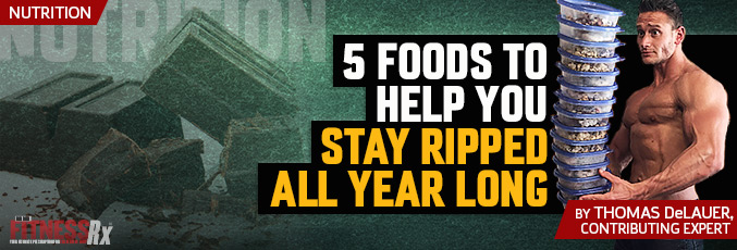 5 Foods To Help You Stay Ripped All Year Long