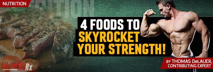 4 Foods To Skyrocket Your Strength!