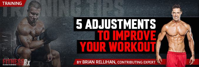 5 Adjustments To Improve Your Next Workout