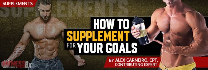How To Supplement For Your Goals