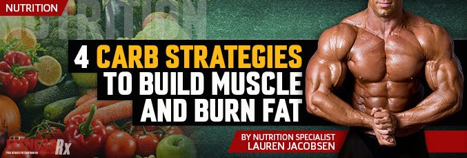 4 Carb Strategies To Build Muscle And Burn Fat