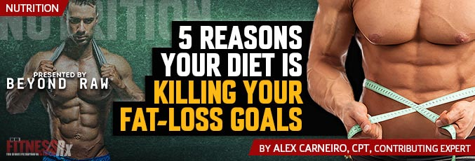5 Reasons Your Diet Is Killing Your Fat-Loss Goals