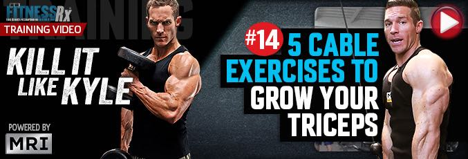 Kill It Like Kyle: 5 Cable Exercises To Grow Your Triceps