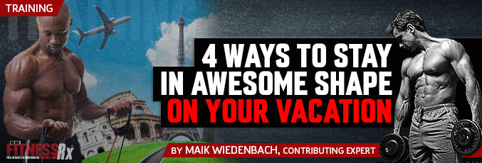 4 Ways To Stay In Awesome Shape On Your Vacation