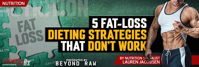 5 Fat-Loss Dieting Strategies That Don't Work