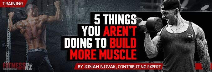 5 Things You Aren't Doing To Build More Muscle