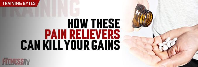 How These Pain Relievers Can Kill Your Gains