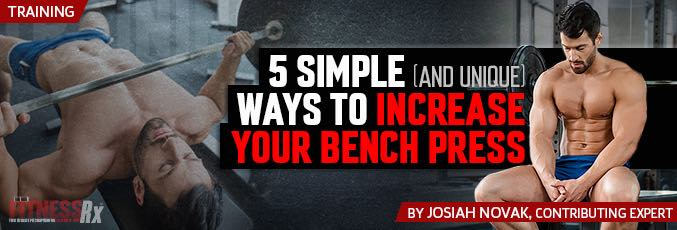 5 Simple (And Unique) Ways To Increase Your Bench Press
