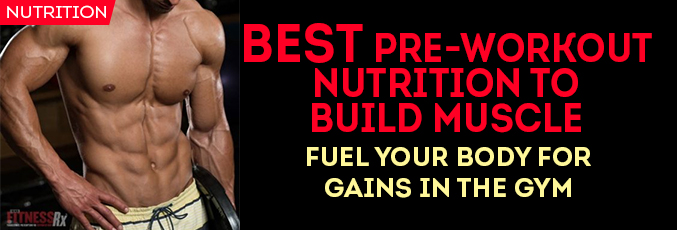 Best Preworkout nutrition to build muscle