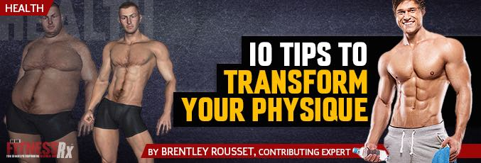 10 Tips To Transform Your Physique