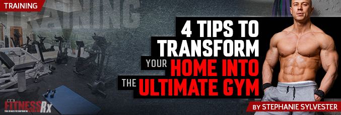4 Tips To Transform Your Home Into The Ultimate Gym