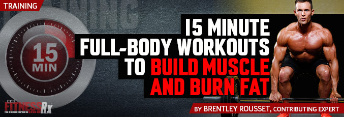 15 Minute Full-Body Workouts To Build Muscle & Burn Fat