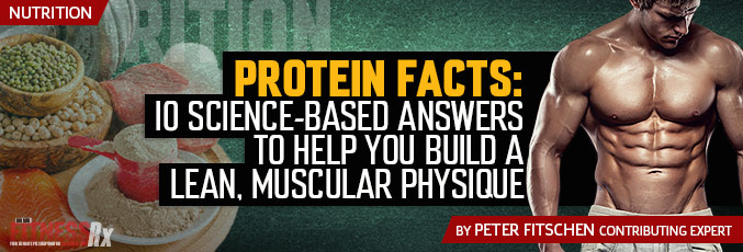 Protein Facts: 10 Science-Based Answers To Help You Build A Lean, Muscular Physique