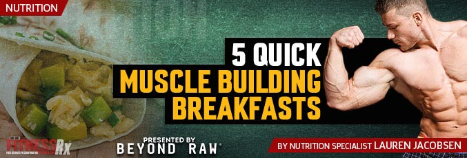 5 Quick Muscle Building Breakfasts