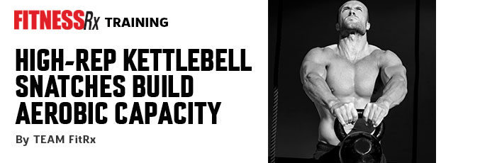 High-Rep Kettlebell Snatches Build Aerobic Capacity