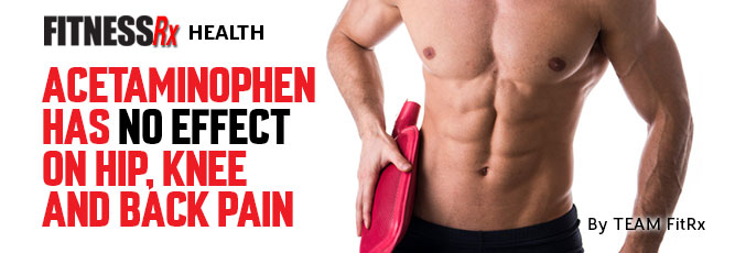 Acetaminophen Has No Effect on Hip, Knee and Back Pain