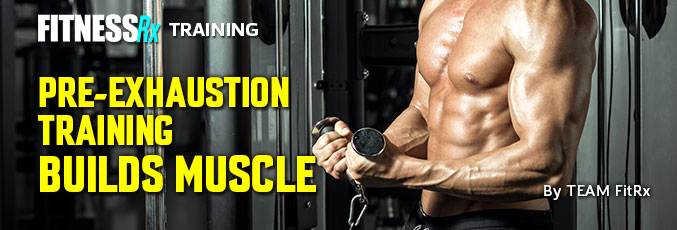 Pre-exhaustion Training Builds Muscle