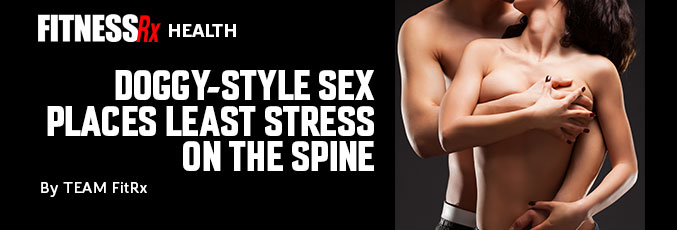 Doggy-Style Sex Places Least Stress on the Spine