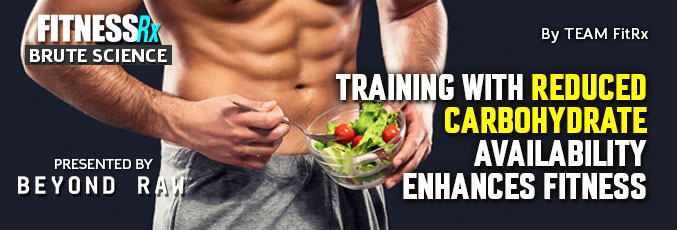 Training with Reduced Carbohydrate Availability Enhances Fitness