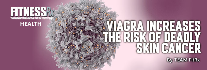 Viagra Increases the Risk of Deadly Skin Cancer