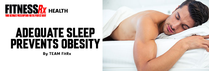Adequate Sleep Prevents Obesity